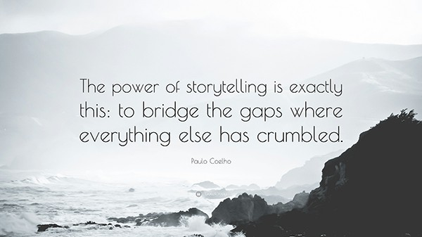 storytelling quote from paulo coelho the power of storytelling is exactly this: to bridge the gaps where everything else has crumbled set to ocean crashing along a rocky shore