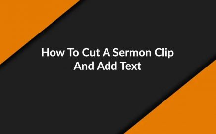 how to cut a sermon clip and add text