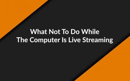What Not To Do While The Computer Is Live Streaming