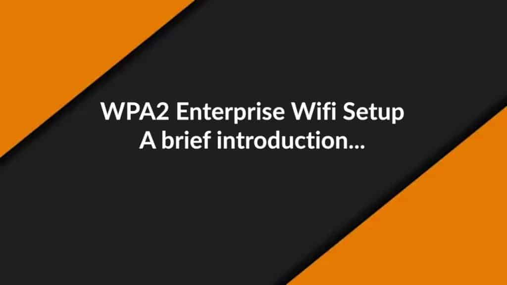WPA2 Enterprise Wifi Setup: A brief introduction